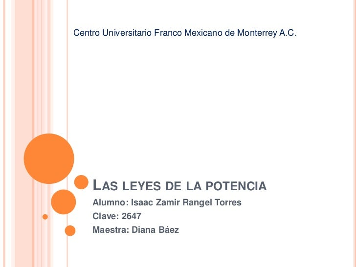 Las leyes de la potencia<br />Alumno: Isaac Zamir Rangel Torres <br />Clave: 2647<br />Maestra: Diana Báez<br />Centro Uni...