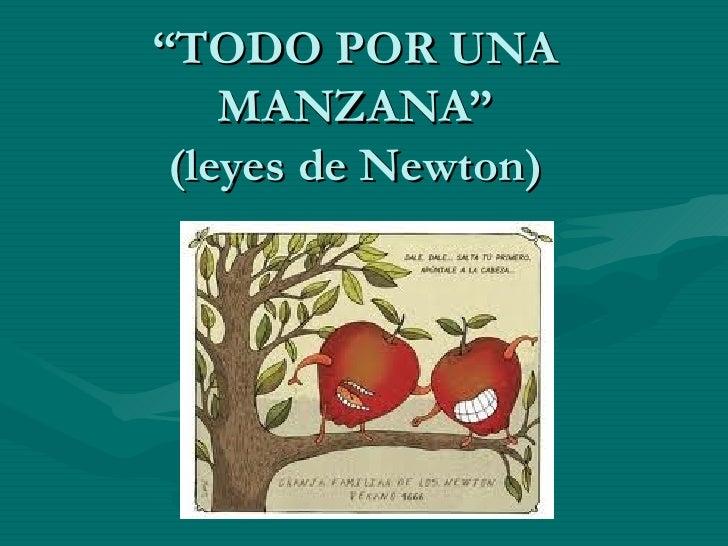 """"""" TODO POR UNA MANZANA"""" (leyes de Newton)"""