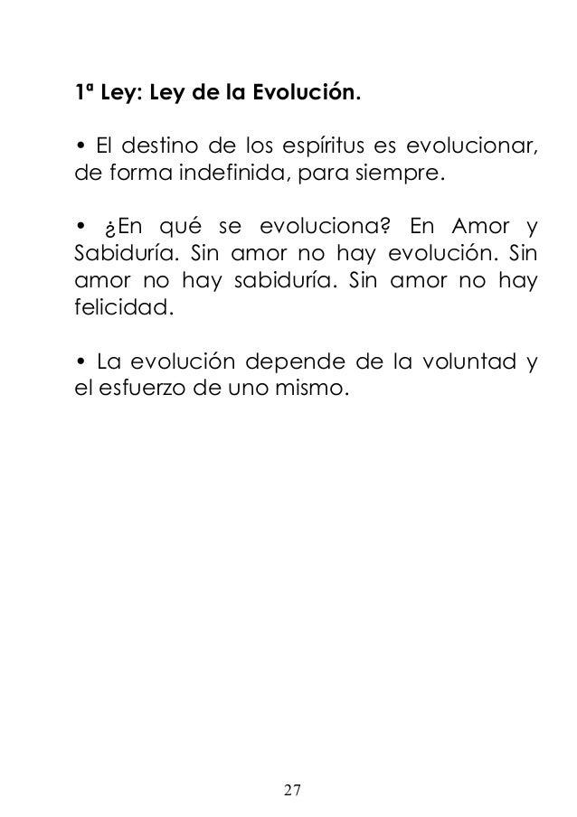 1ª Ley: Ley de la Evolución. • El destino de los espíritus es evolucionar, de forma indefinida, para siempre. • ¿En qué se...