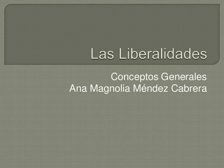 Las Liberalidades<br />Conceptos Generales<br />Ana Magnolia Méndez Cabrera<br />