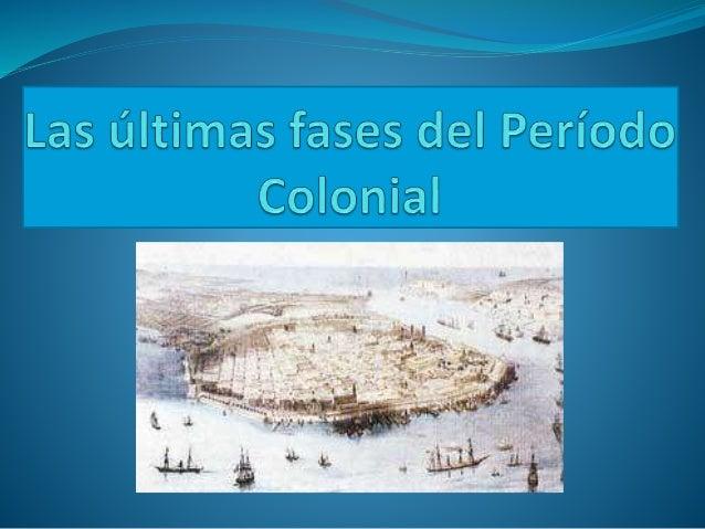 Período Colonial El período colonial se refiere generalmente a cualquier período en la historia de un país en el que estab...