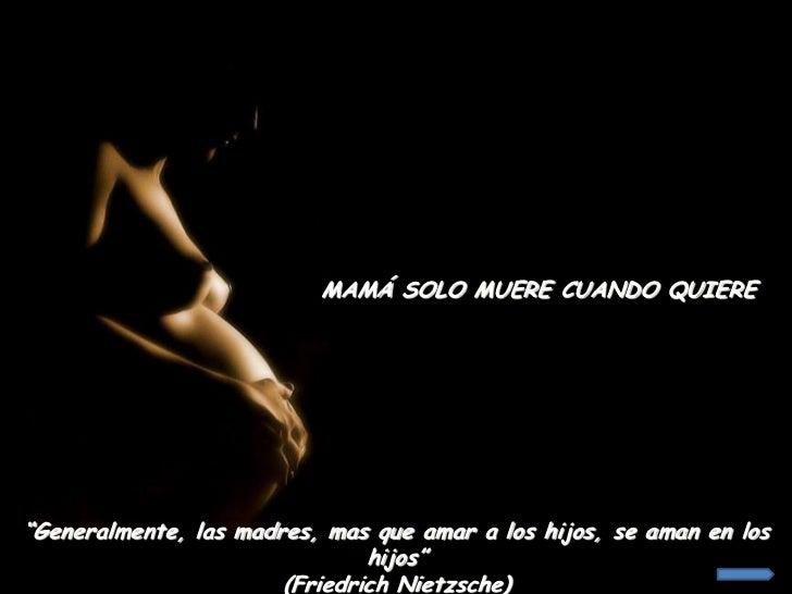"""MAMÁ SOLO MUERE CUANDO QUIERE""""Generalmente, las madres, mas que amar a los hijos, se aman en los                          ..."""