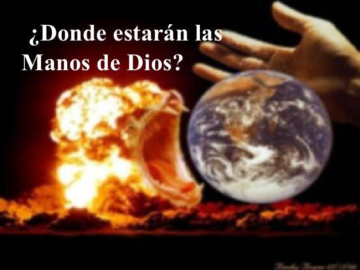 ¿Donde estar á n las Manos de Dios?