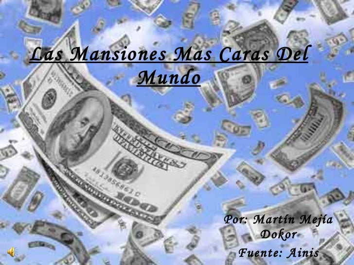 Las Mansiones Mas Caras Del Mundo Por: Martín Mejía Dokor Fuente: Ainis