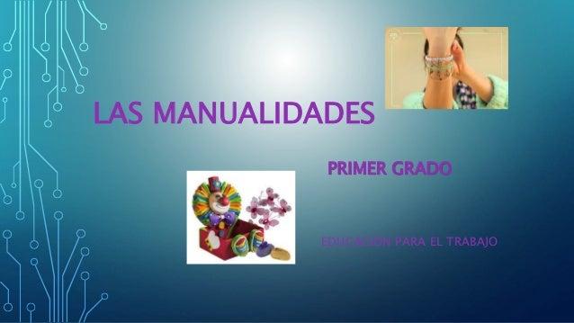 LAS MANUALIDADES EDUCACIÓN PARA EL TRABAJO PRIMER GRADO