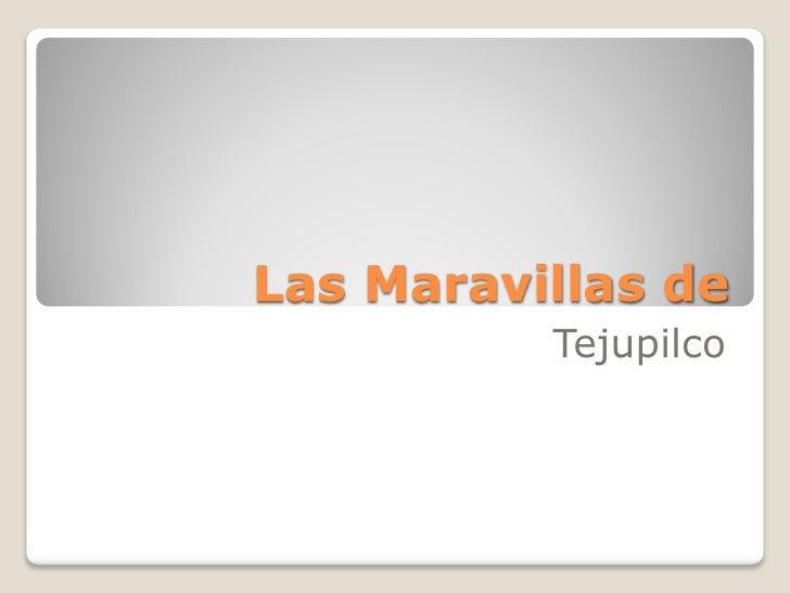 Las Maravillas de           Tejupilco