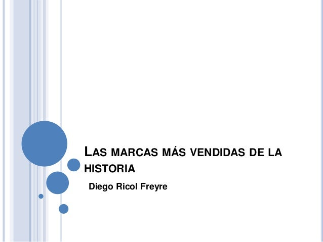LAS MARCAS MÁS VENDIDAS DE LA  HISTORIA  Diego Ricol Freyre