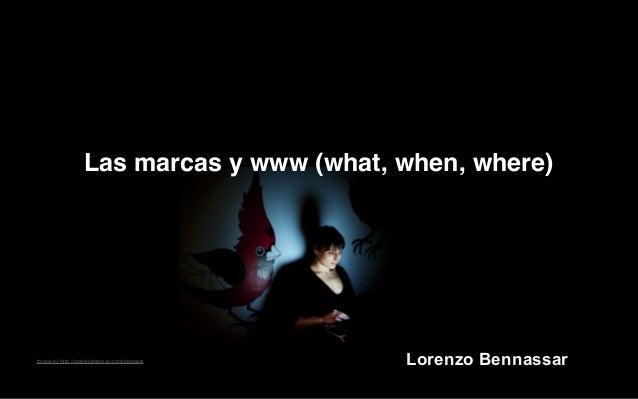 Image by http://gabrielaherman.com/bloggers Las marcas y www (what, when, where) Lorenzo Bennassar