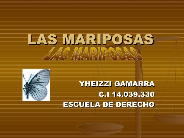 LAS MARIPOSAS      YHEIZZI GAMARRA          C.I 14.039.330   ESCUELA DE DERECHO