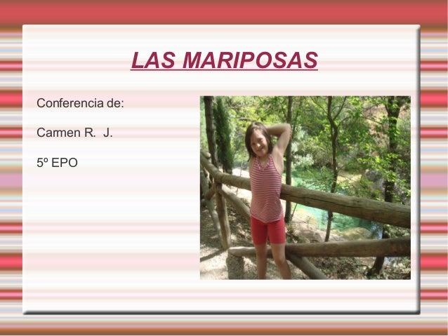 LAS MARIPOSAS Conferencia de: Carmen R. J. 5º EPO