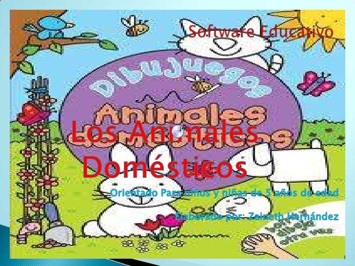 Software Educativo<br />Los Animales Domésticos<br />Orientado Para niños y niñas de 5 años de edad<br />Elaborado por: Za...