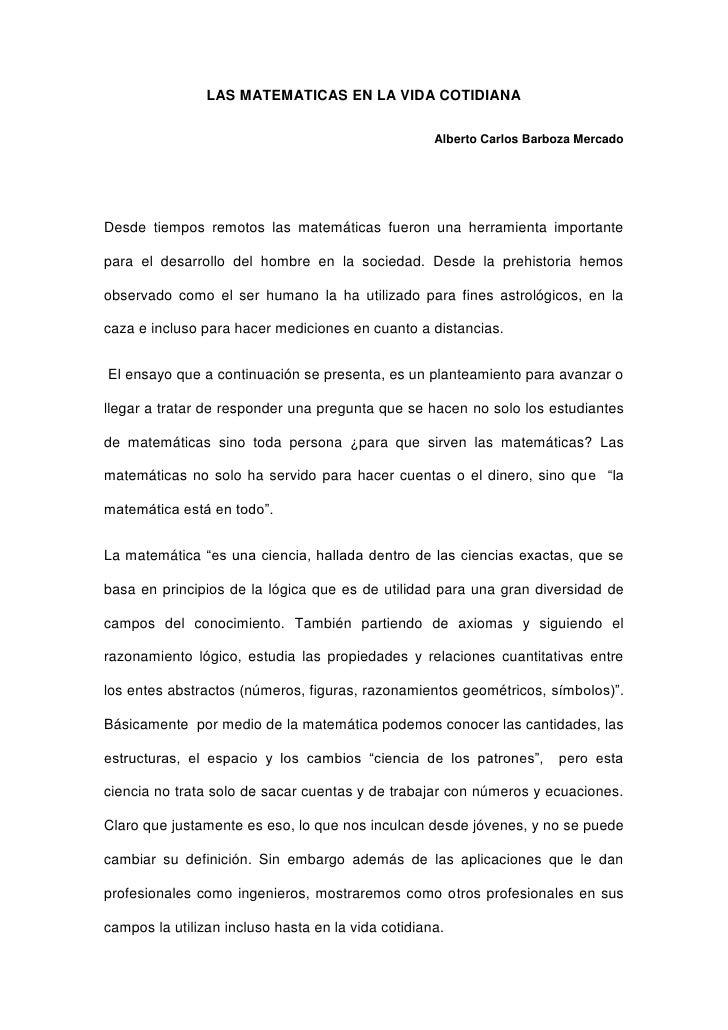 LAS MATEMATICAS EN LA VIDA COTIDIANA<br />Alberto Carlos Barboza Mercado<br />Desde tiempos remotos las matemáticas fueron...