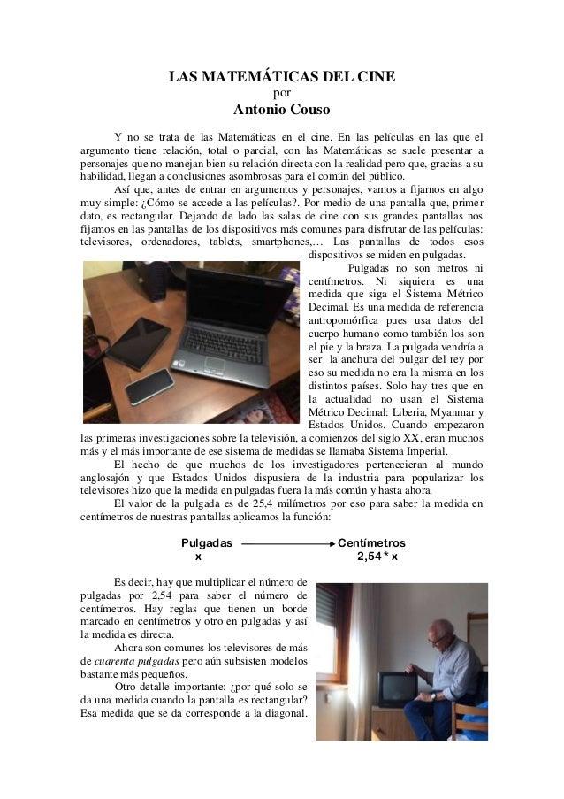 LAS MATEMÁTICAS DEL CINE por Antonio Couso Y no se trata de las Matemáticas en el cine. En las películas en las que el arg...