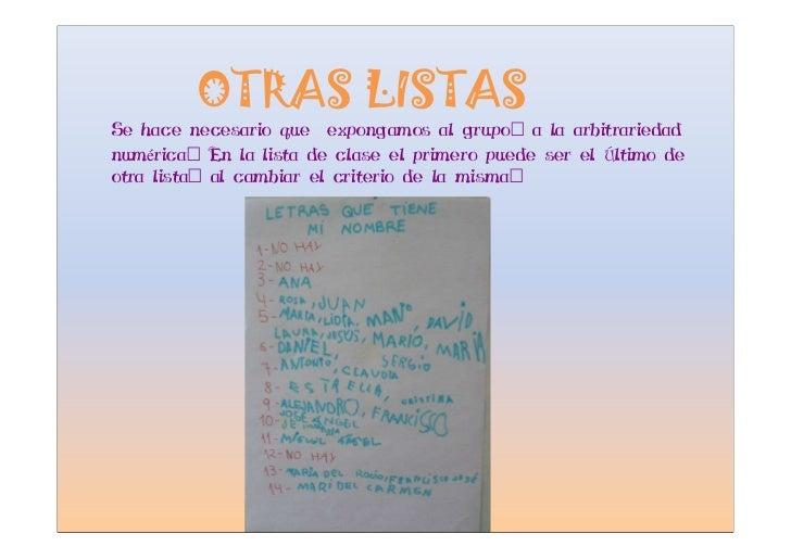 OTRAS LISTAS Se hace necesario que expongamos al grupo: a la arbitrariedad numérica: En la lista de clase el primero puede...