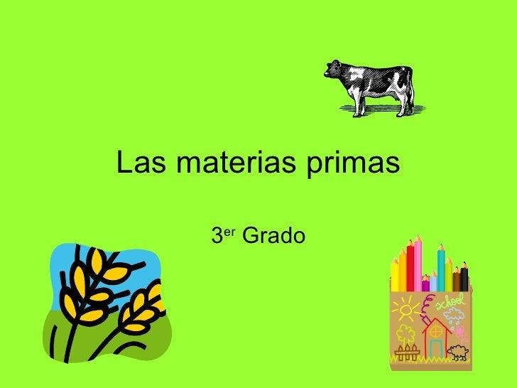 Las materias primas 3 er  Grado