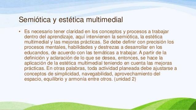 Semiótica y estética multimedial• Es necesario tener claridad en los conceptos y procesos a trabajardentro del aprendizaje...