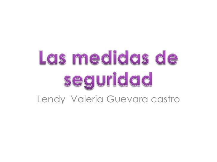 Las medidas de seguridad<br />Lendy  Valeria Guevara castro<br />