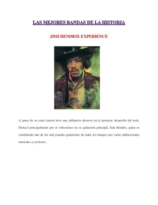 JIMI HENDRIX EXPERIENCE A pesar de su corta carrera tuvo una influencia decisiva en el posterior desarrollo del rock. Dest...