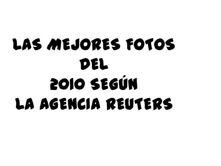 LAS MEJORES FOTOS DEL2010 SEGÚNLA AGENCIA REUTERS<br />