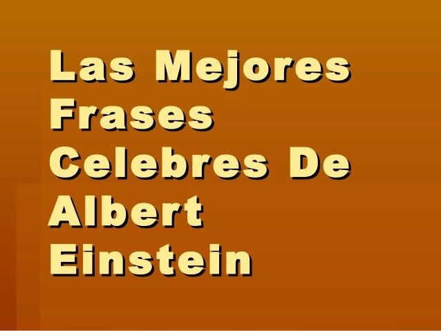 Las MejoresLas Mejores FrasesFrases Celebres DeCelebres De AlbertAlbert EinsteinEinstein