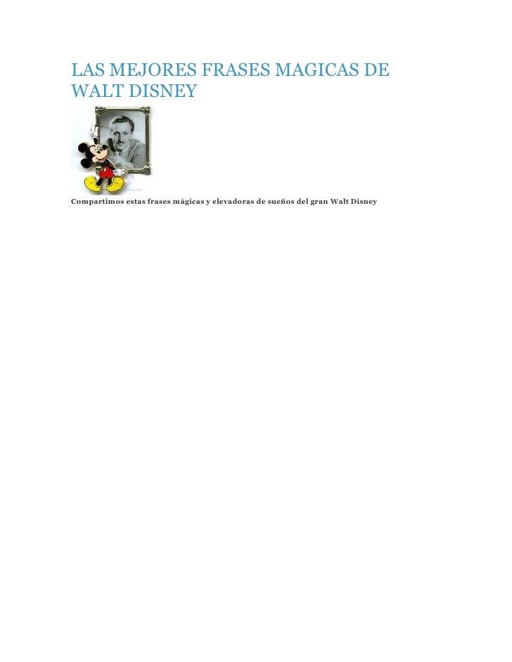 LAS MEJORES FRASES MAGICAS DEWALT DISNEYCompartimos estas frases mágicas y elevadoras de sueños del gran Walt Disney
