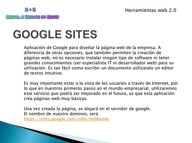 Herramientas web 2.0 Aplicación de Google para diseñar la página web de la empresa. A diferencia de otras opciones, que ta...