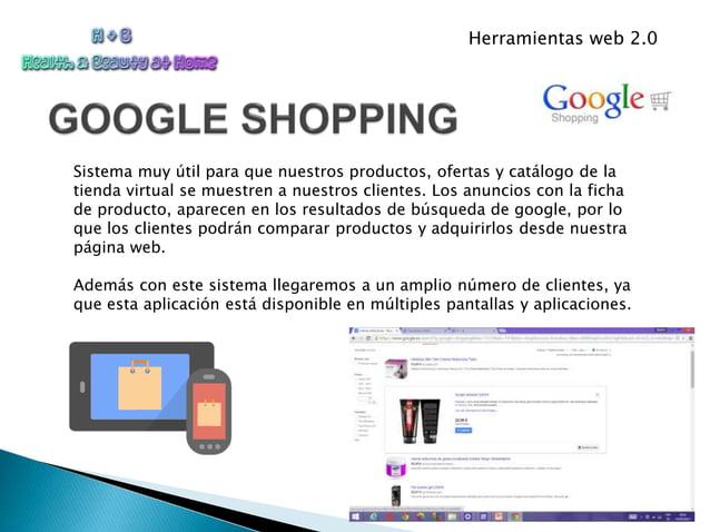 Herramientas web 2.0 Sistema muy útil para que nuestros productos, ofertas y catálogo de la tienda virtual se muestren a n...