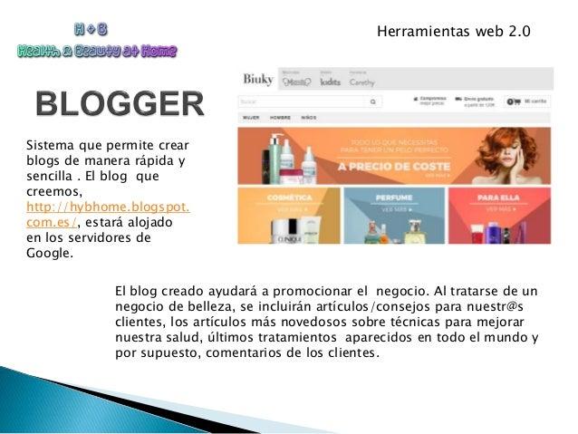 Herramientas web 2.0 Sistema que permite crear blogs de manera rápida y sencilla . El blog que creemos, http://hybhome.blo...
