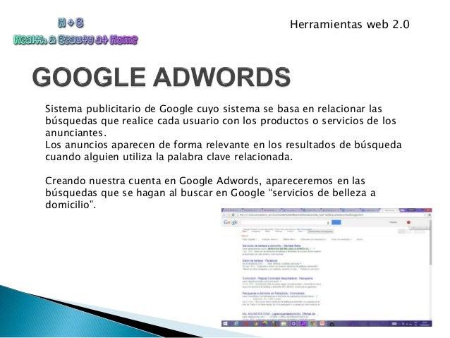 Herramientas web 2.0 Sistema publicitario de Google cuyo sistema se basa en relacionar las búsquedas que realice cada usua...