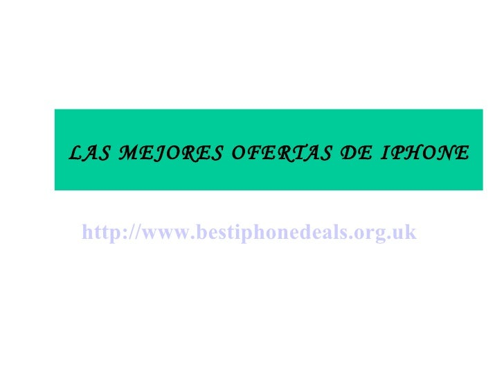 LAS MEJORES OFERTAS DE IPHONE http:// www.bestiphonedeals.org.uk