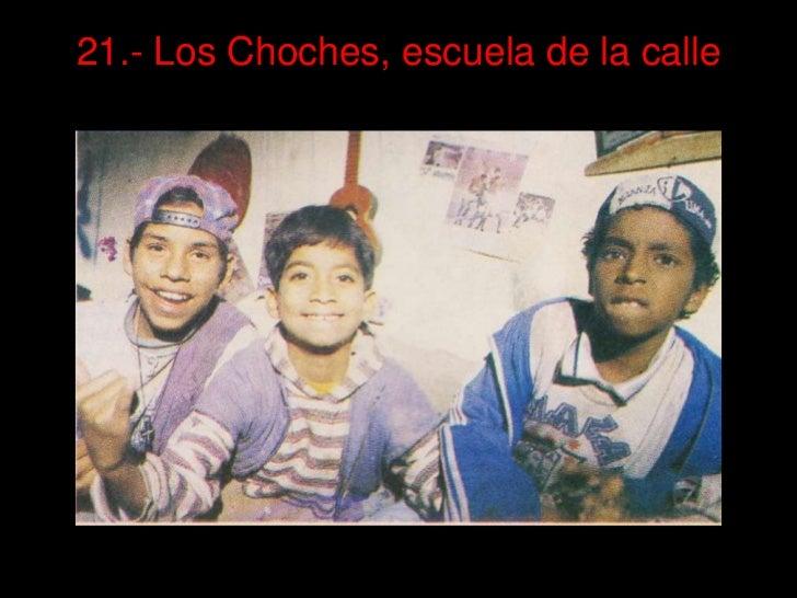 21.- Los Choches, escuela de la calle<br />