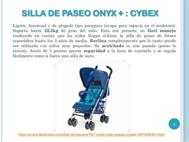 SILLA DE PASEO ONYX + : CYBEX Ligera, funcional y de plegado tipo paraguas (ocupa poco espacio en el maletero). Soporta ha...