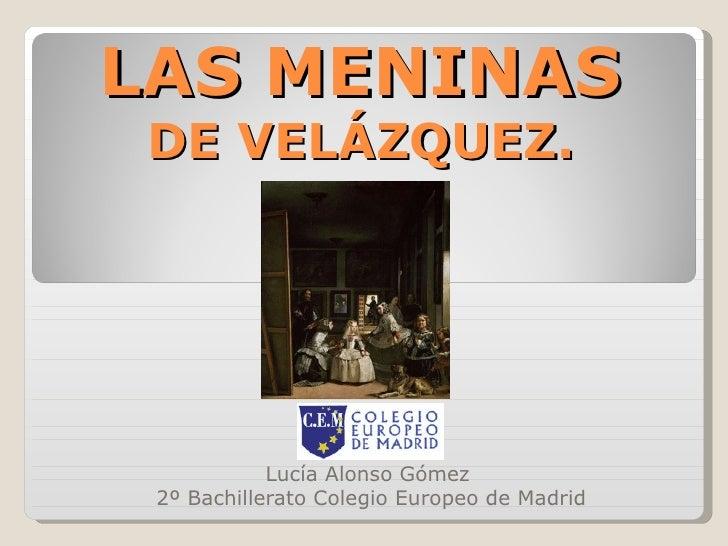 LAS MENINAS DE VELÁZQUEZ.   Lucía Alonso Gómez  2º Bachillerato Colegio Europeo de Madrid