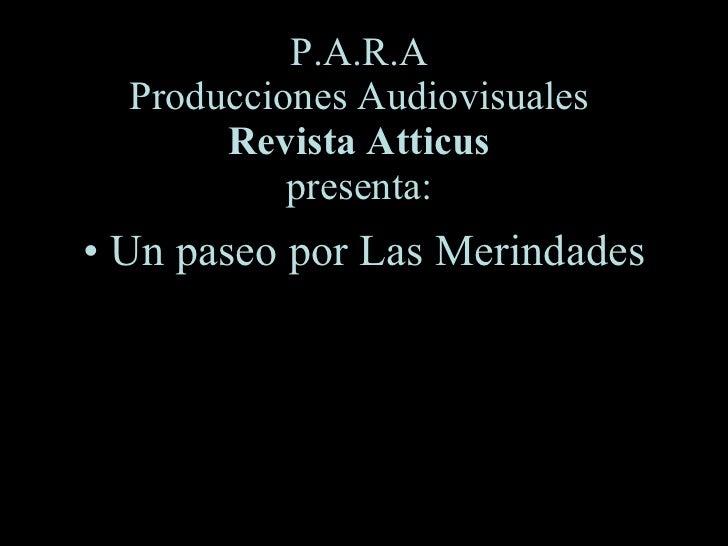 P.A.R.A Producciones Audiovisuales Revista Atticus presenta: <ul><li>Un paseo por Las Merindades </li></ul>
