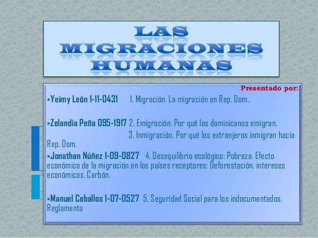 Presentado por:Yeimy León 1-11-0431     1. Migración. La migración en Rep. Dom.Zelandia Peña 095-1917 2. Emigración. Por...