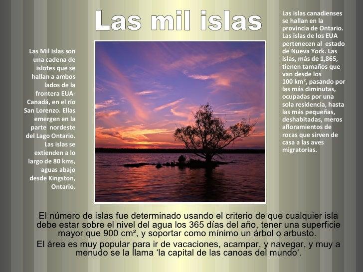 Las Mil Islas son una cadena de islotes que se hallan a ambos lados de la frontera EUA-Canadá, en el río San Lorenzo. Ella...