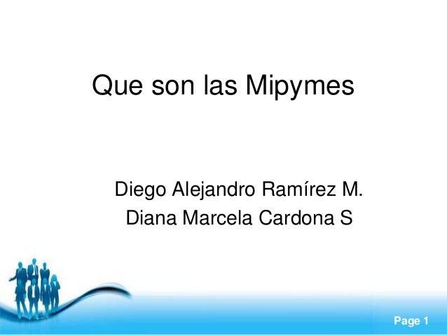 Page 1 Que son las Mipymes Diego Alejandro Ramírez M. Diana Marcela Cardona S