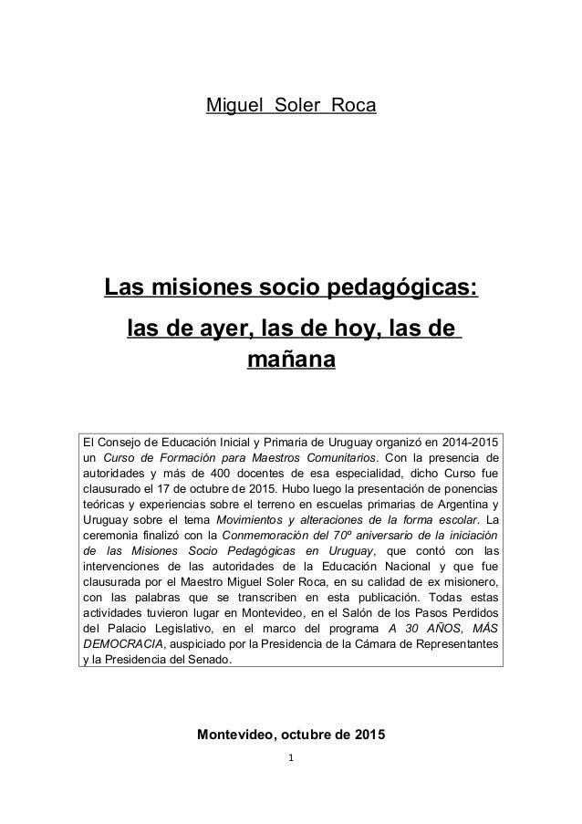 Miguel Soler Roca Las misiones socio pedagógicas: las de ayer, las de hoy, las de mañana El Consejo de Educación Inicial y...