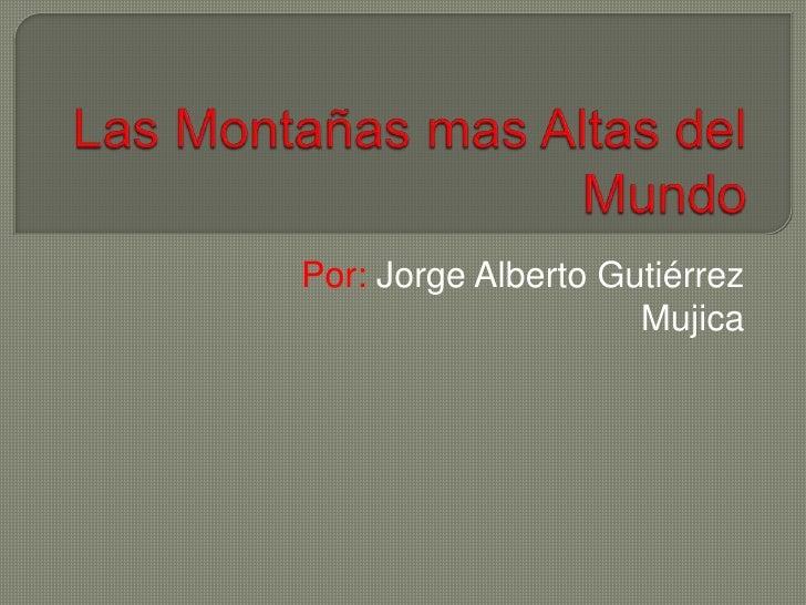 Por: Jorge Alberto Gutiérrez                     Mujica