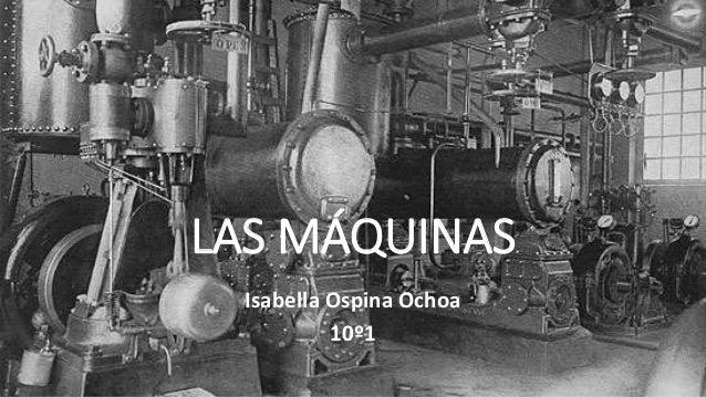 LAS MÁQUINAS Isabella Ospina Ochoa 10º1
