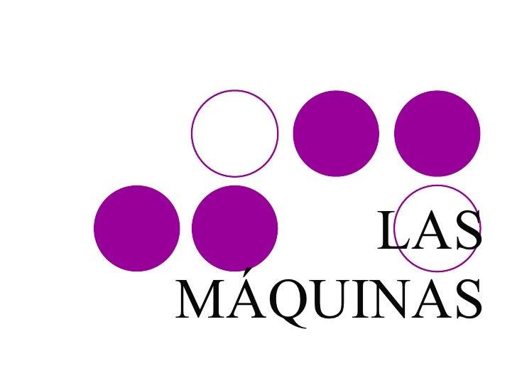 LASMÁQUINAS