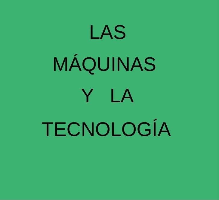 LAS MÁQUINAS Y  LA TECNOLOGÍA
