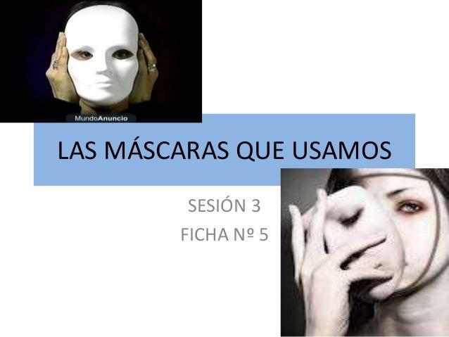 LAS MÁSCARAS QUE USAMOSSESIÓN 3FICHA Nº 5