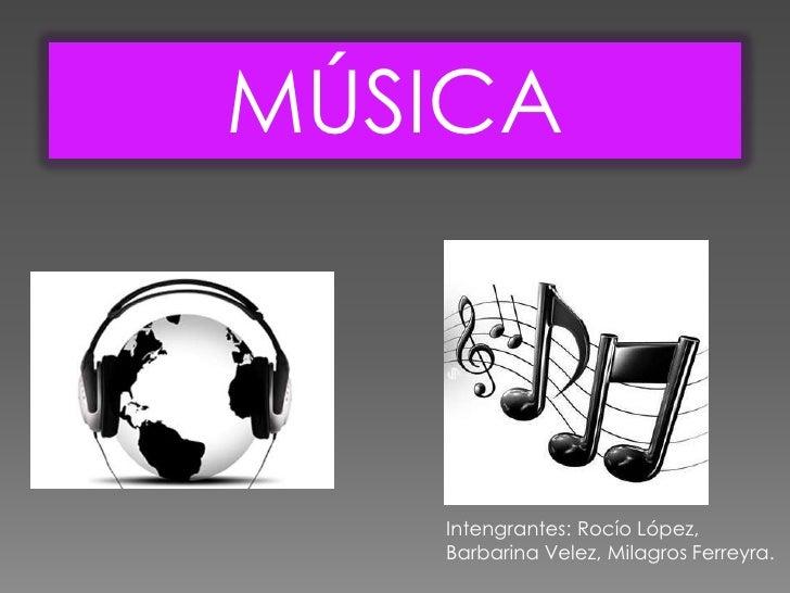 MÚSICA   Intengrantes: Rocío López,   Barbarina Velez, Milagros Ferreyra.