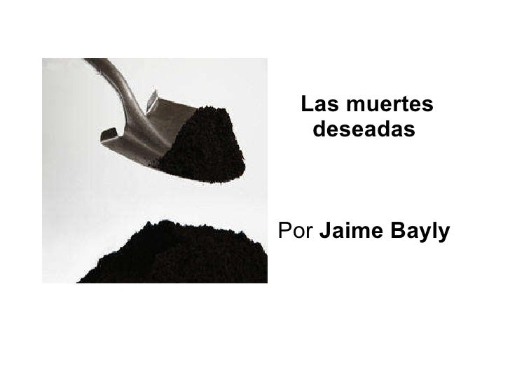 Las muertes deseadas  Por  Jaime Bayly