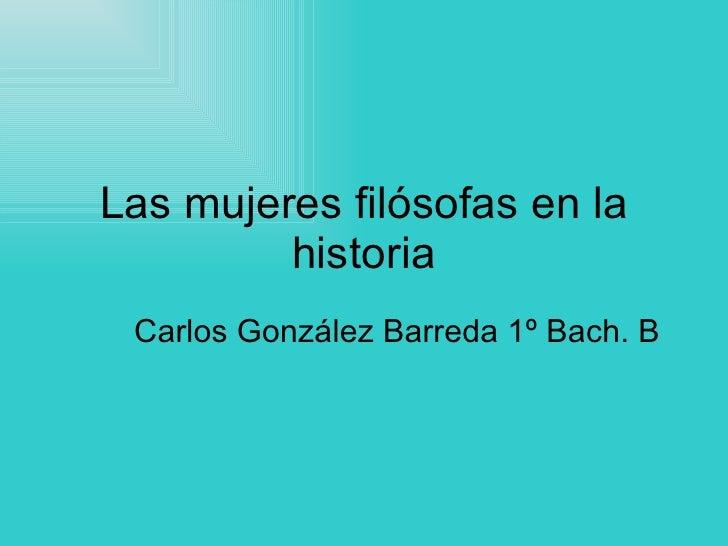 Las mujeres filósofas en la historia Carlos González Barreda 1º Bach. B