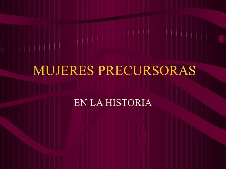 MUJERES PRECURSORAS EN LA HISTORIA