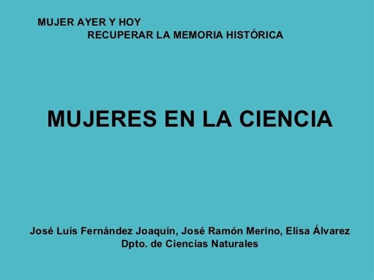MUJER AYER Y HOY        RECUPERAR LA MEMORIA HISTÓRICA   MUJERES EN LA CIENCIAJosé Luís Fernández Joaquín, José Ramón Meri...