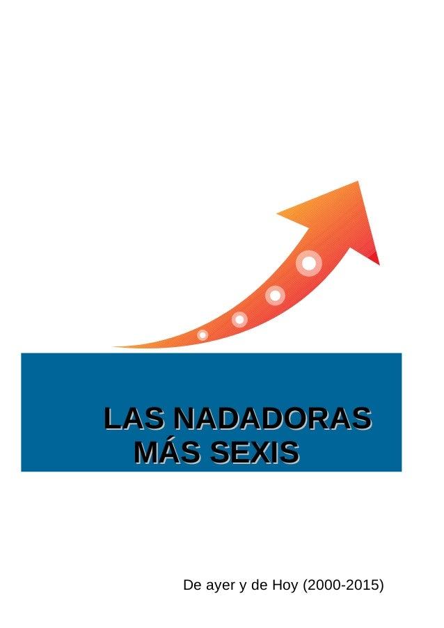 LAS NADADORASLAS NADADORAS MÁS SEXISMÁS SEXIS De ayer y de Hoy (2000-2015)