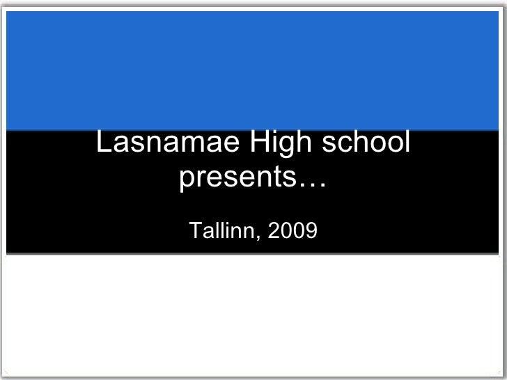 Lasnamae High school presents… Tallinn, 2009